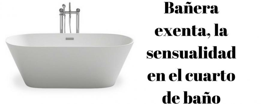Bañera exenta, la sensualidad en el cuarto de baño